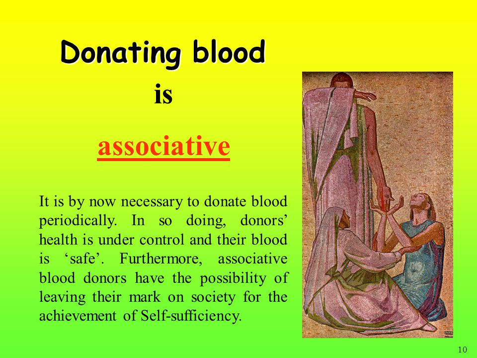 10 associative It is by now necessary to donate blood periodically.