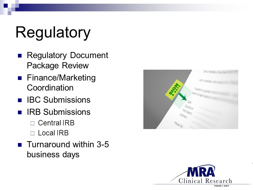 Regulatory Regulatory Document Package Review Finance/Marketing Coordination IBC Submissions IRB Submissions  Central IRB  Local IRB Turnaround within 3-5 business days