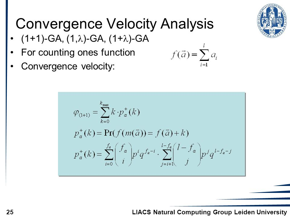 LIACS Natural Computing Group Leiden University25 Convergence Velocity Analysis (1+1)-GA, (1, )-GA, (1+ )-GA For counting ones function Convergence ve