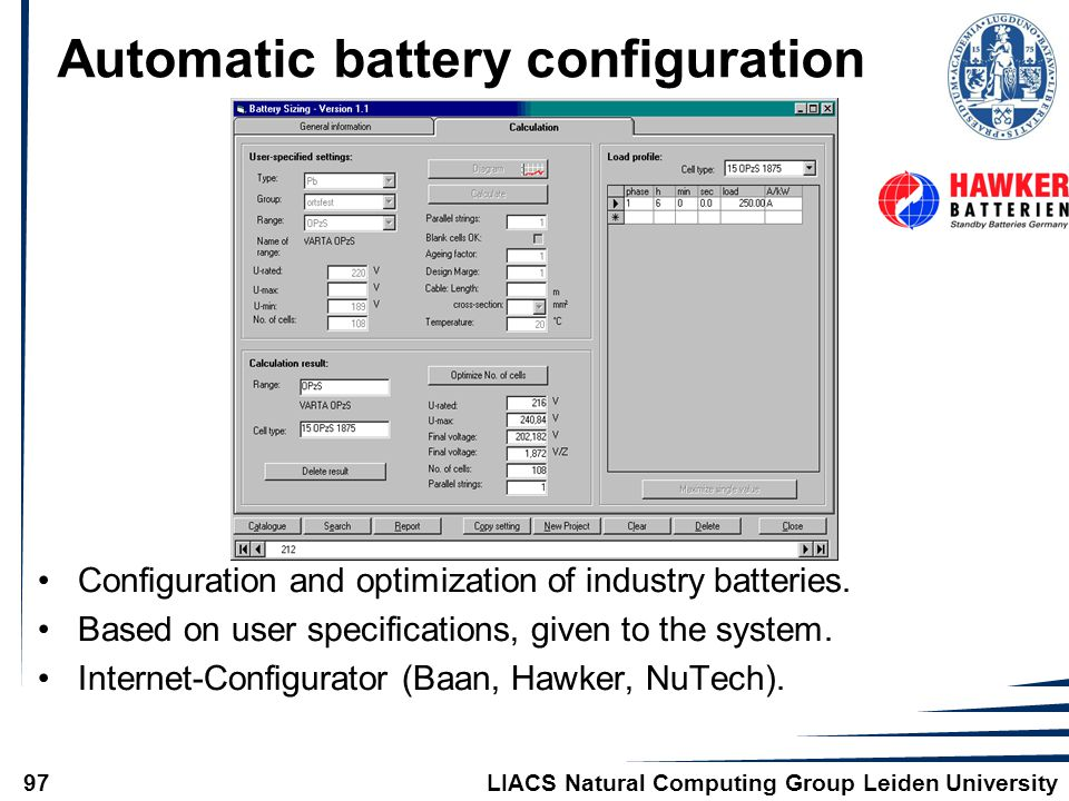 LIACS Natural Computing Group Leiden University97 Automatic battery configuration Configuration and optimization of industry batteries. Based on user