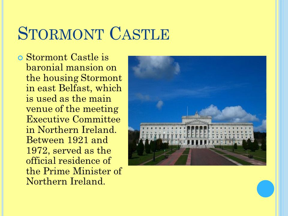 S TORMONT C ASTLE Stormont Castle is baronial mansion on the housing Stormont in east Belfast, which is used as the main venue of the meeting Executiv