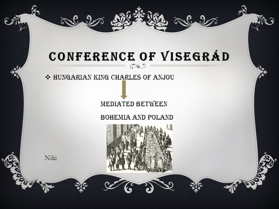 BOHEMIAN-HUNGARIAN AGREEMENT SIGNED  Meeting in the town ot Trencin: (= territory of the Hungarian kingdom)  Agreement sealed  Hungarian royal court in Visegrád Nóra