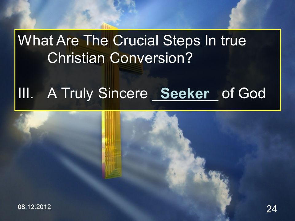 08.12.2012 24 What Are The Crucial Steps In true Christian Conversion.