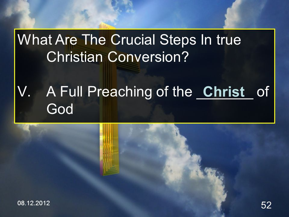 08.12.2012 52 What Are The Crucial Steps In true Christian Conversion.
