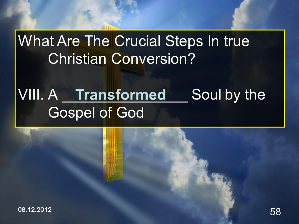08.12.2012 58 What Are The Crucial Steps In true Christian Conversion.