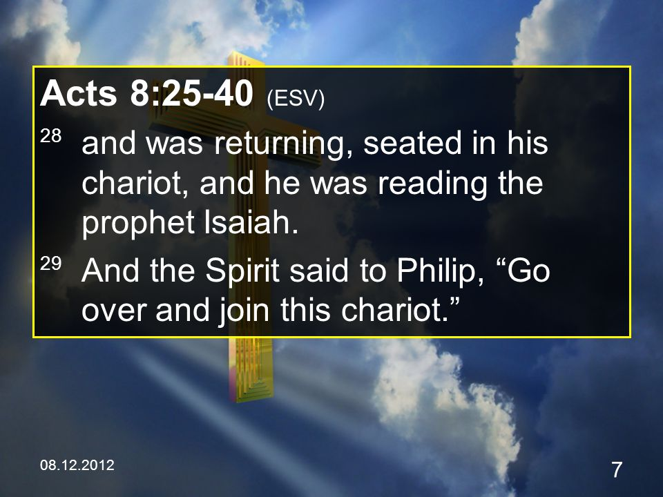08.12.2012 18 Acts 8:25-26 (ESV) 25 Now when they had testified and spoken the word of the Lord, they returned to Jerusalem, preaching the gospel to many villages of the Samaritans.
