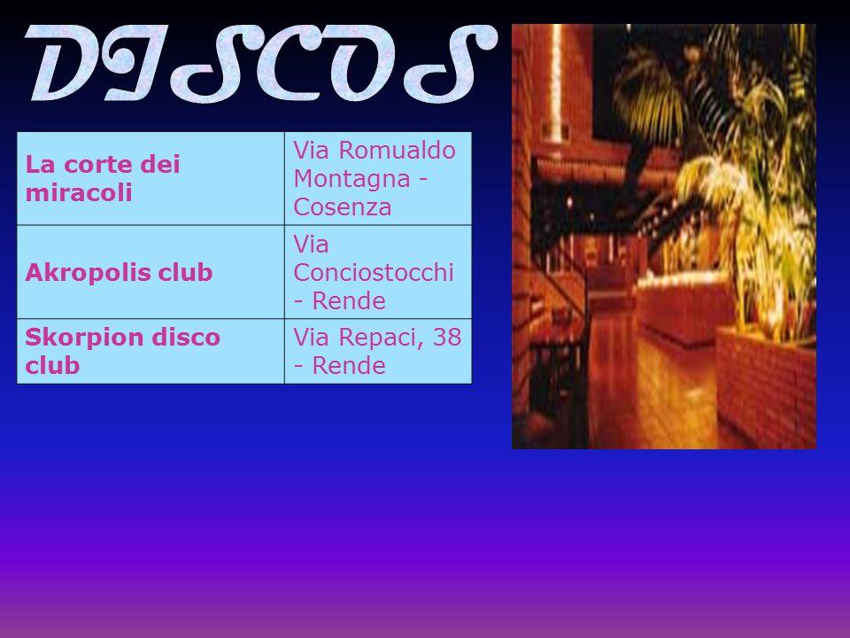 La corte dei miracoli Via Romualdo Montagna - Cosenza Akropolis club Via Conciostocchi - Rende Skorpion disco club Via Repaci, 38 - Rende