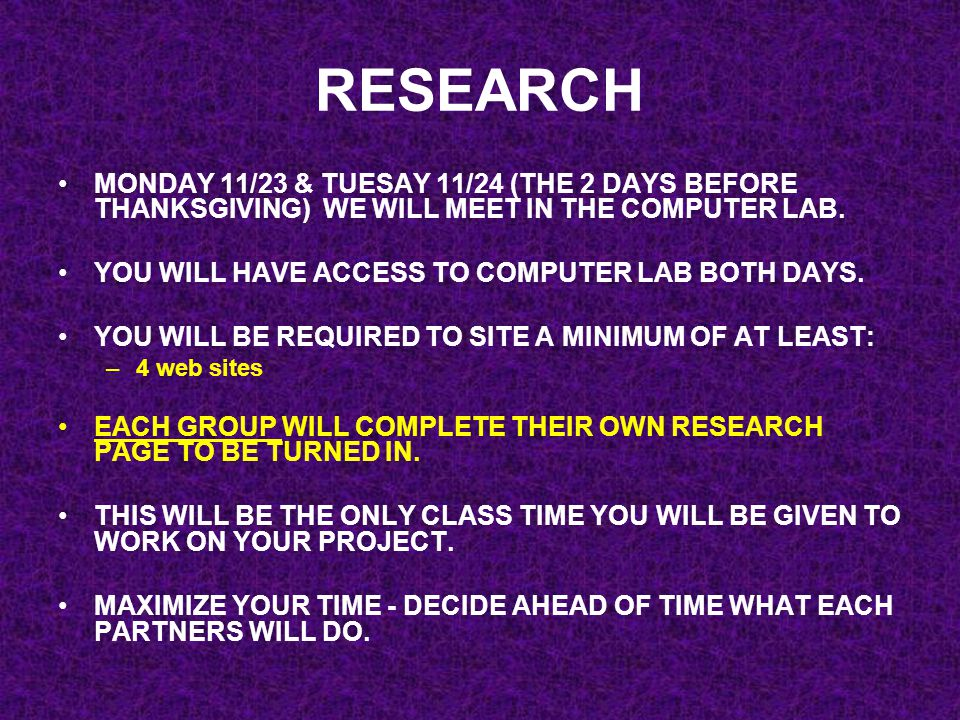 RESEARCH MONDAY 11/23 & TUESAY 11/24 (THE 2 DAYS BEFORE THANKSGIVING) WE WILL MEET IN THE COMPUTER LAB.