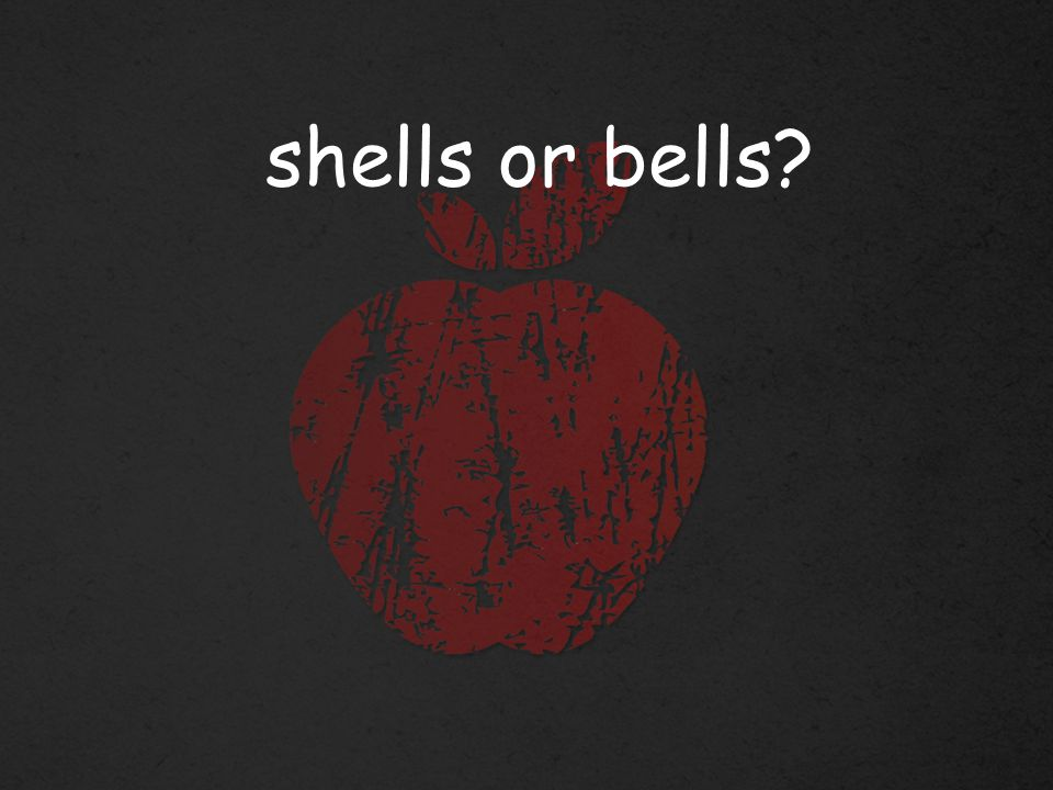 shells or bells