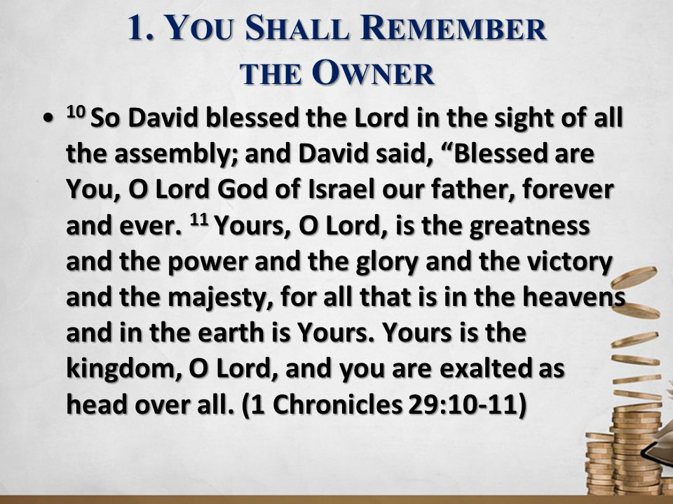 """1. Y OU S HALL R EMEMBER THE O WNER 10 So David blessed the Lord in the sight of all the assembly; and David said, """"Blessed are You, O Lord God of Isr"""