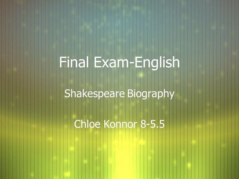 Final Exam-English Shakespeare Biography Chloe Konnor 8-5.5 Shakespeare Biography Chloe Konnor 8-5.5