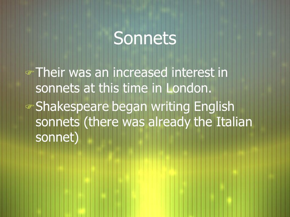 Sonnets F Their was an increased interest in sonnets at this time in London.