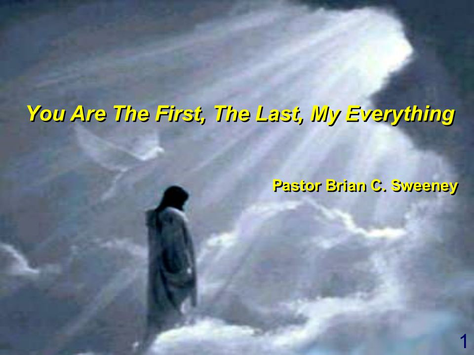 1 You Are The First, The Last, My Everything Pastor Brian C.