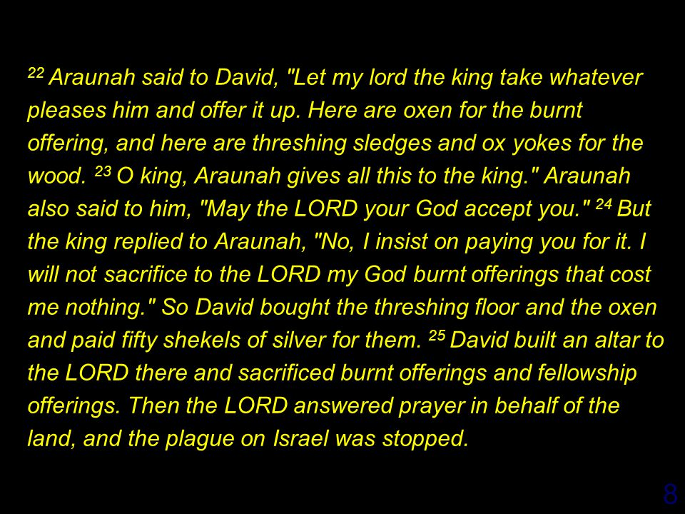 8 22 Araunah said to David, Let my lord the king take whatever pleases him and offer it up.