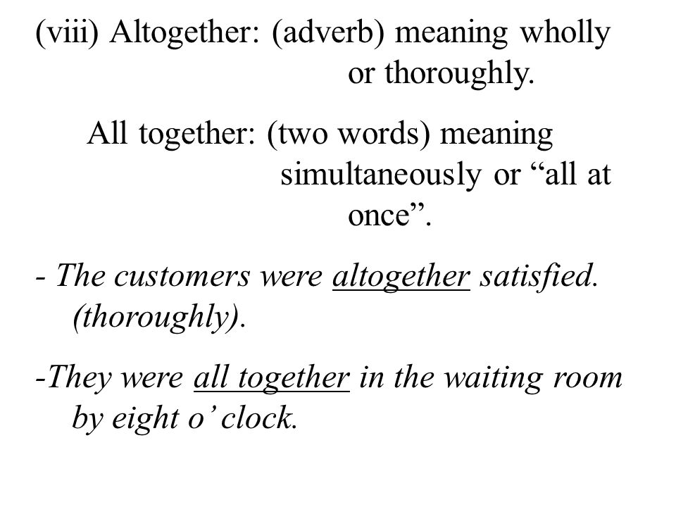 (viii) Altogether: (adverb) meaning wholly or thoroughly.