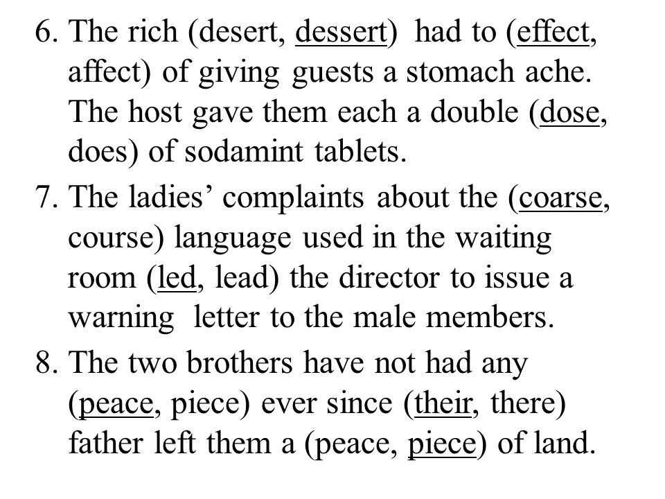 6.The rich (desert, dessert) had to (effect, affect) of giving guests a stomach ache.