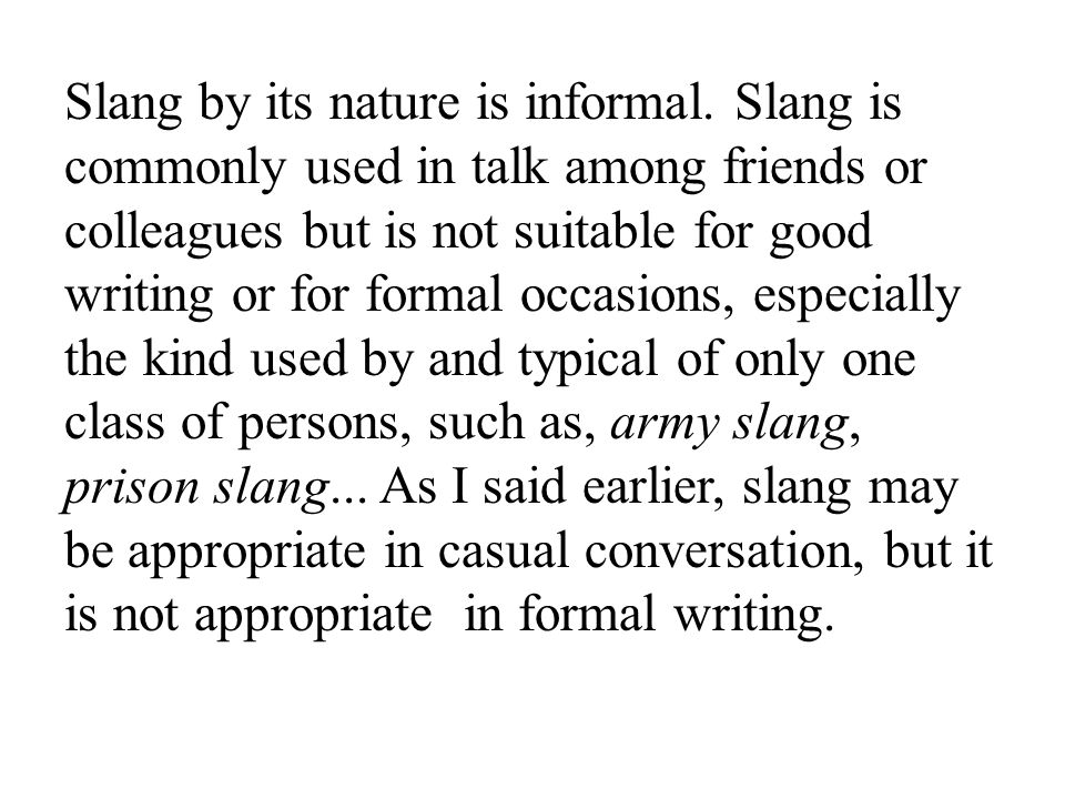 Slang by its nature is informal.