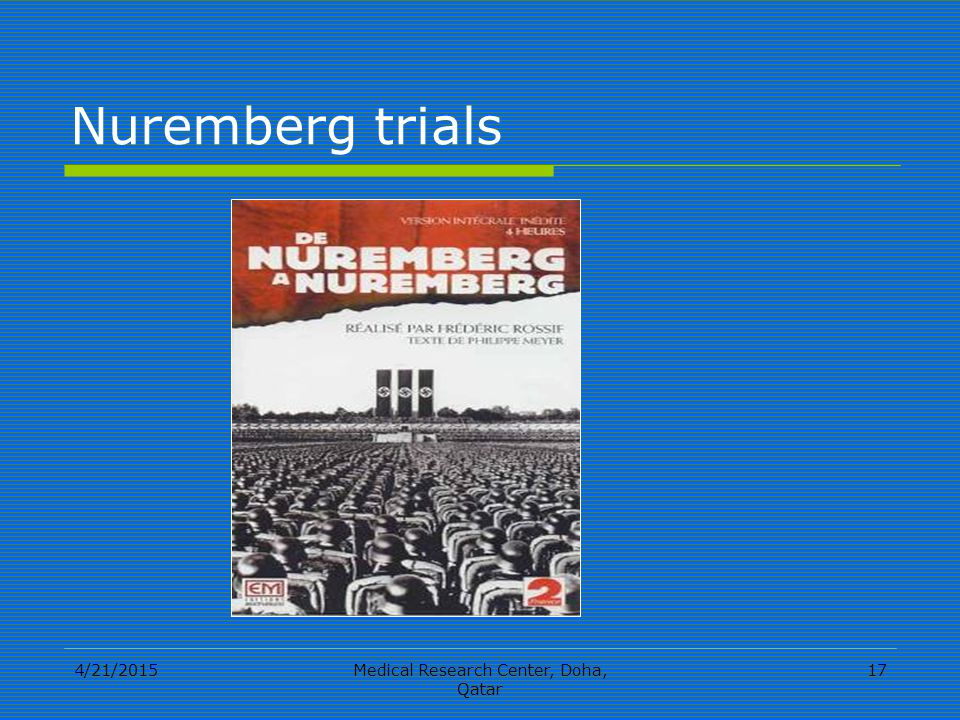 4/21/2015Medical Research Center, Doha, Qatar 17 Nuremberg trials
