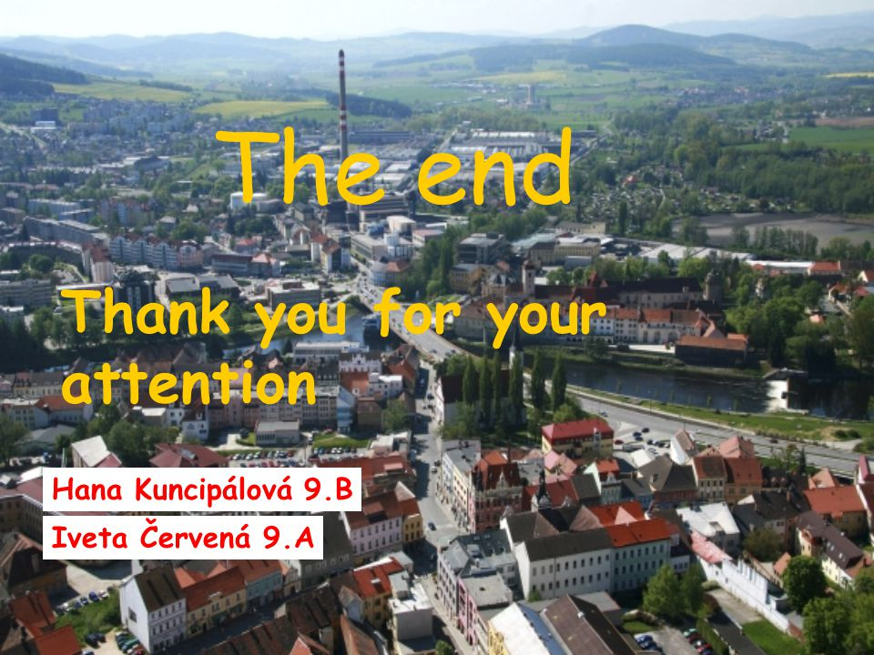 The end Thank you for your attention Hana Kuncipálová 9.B Iveta Červená 9.A