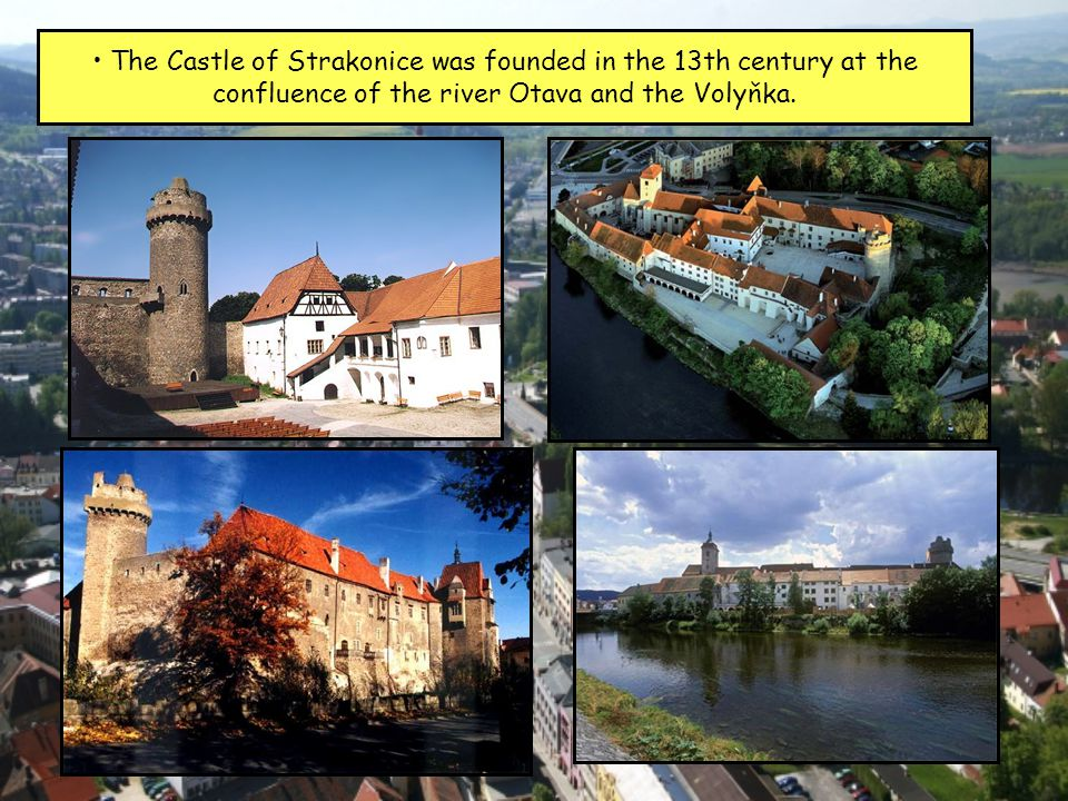 The Castle of Strakonice was founded in the 13th century at the confluence of the river Otava and the Volyňka.