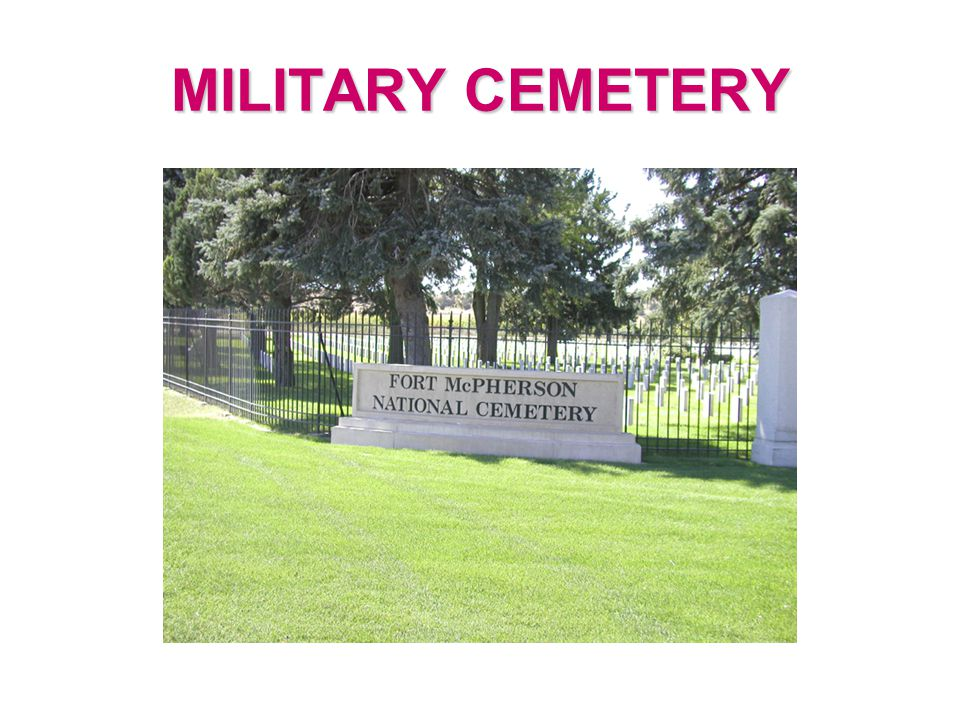 VETERERNS CEMETERY  Set aside for military veterans  Often includes family members  In some instances others might be buried there as well