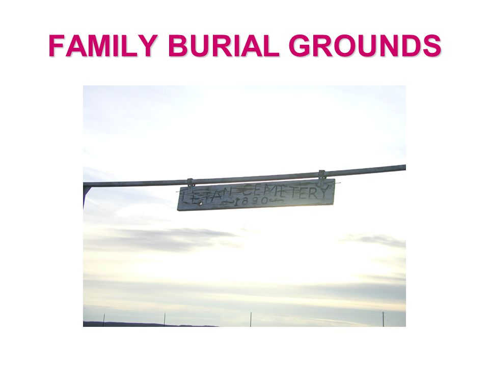 FAMILY BURIAL PLOTS  Most Often On Private Land  May include relatives and neighbors  Most common in South  Also found in the West  Frequently Lost
