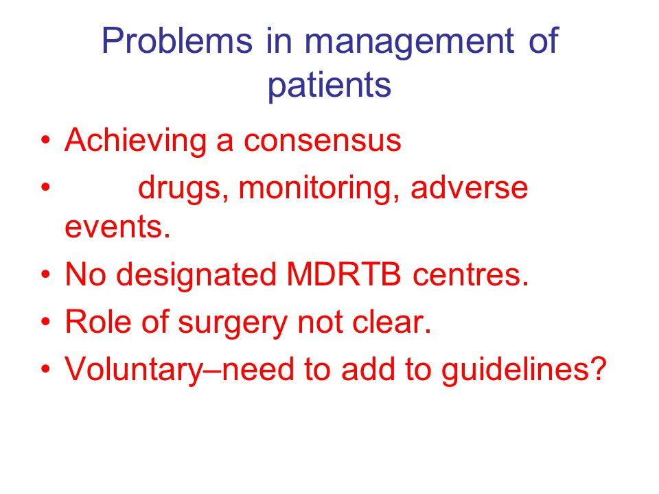 Problems in management of patients Achieving a consensus drugs, monitoring, adverse events.