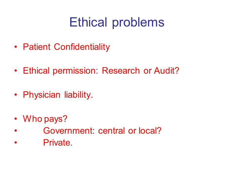 Ethical problems Patient Confidentiality Ethical permission: Research or Audit.