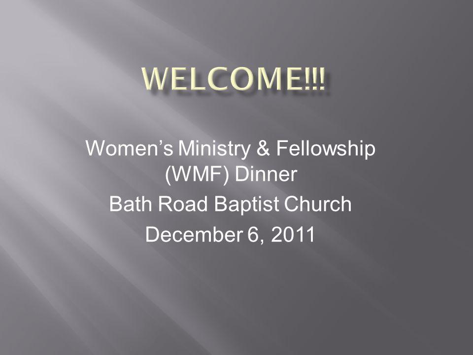 Women's Ministry & Fellowship (WMF) Dinner Bath Road Baptist Church December 6, 2011