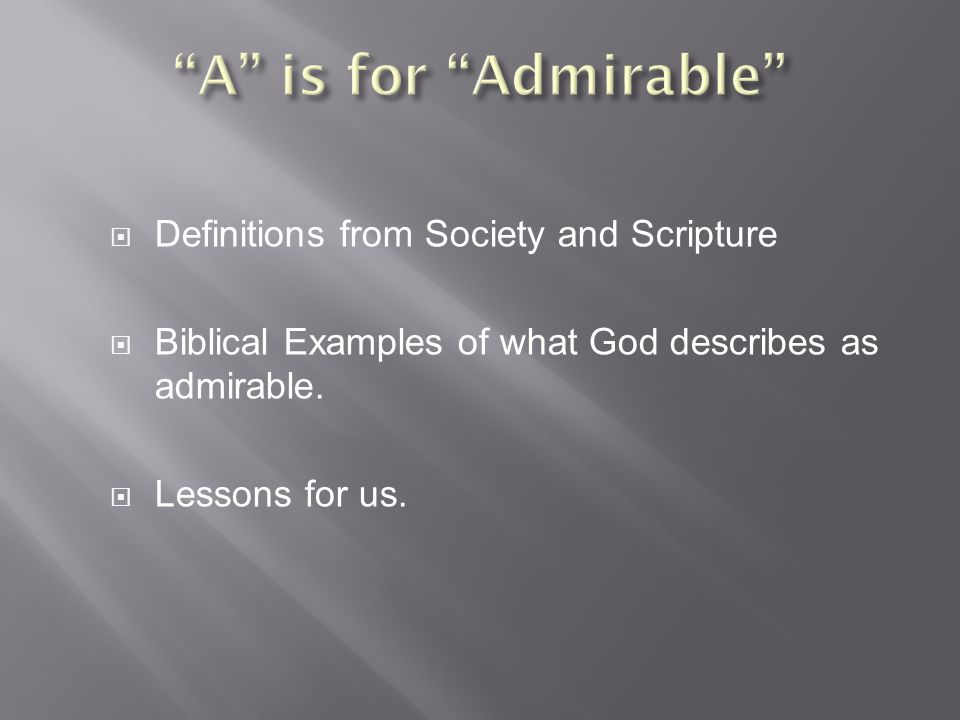  Definitions from Society and Scripture  Biblical Examples of what God describes as admirable.