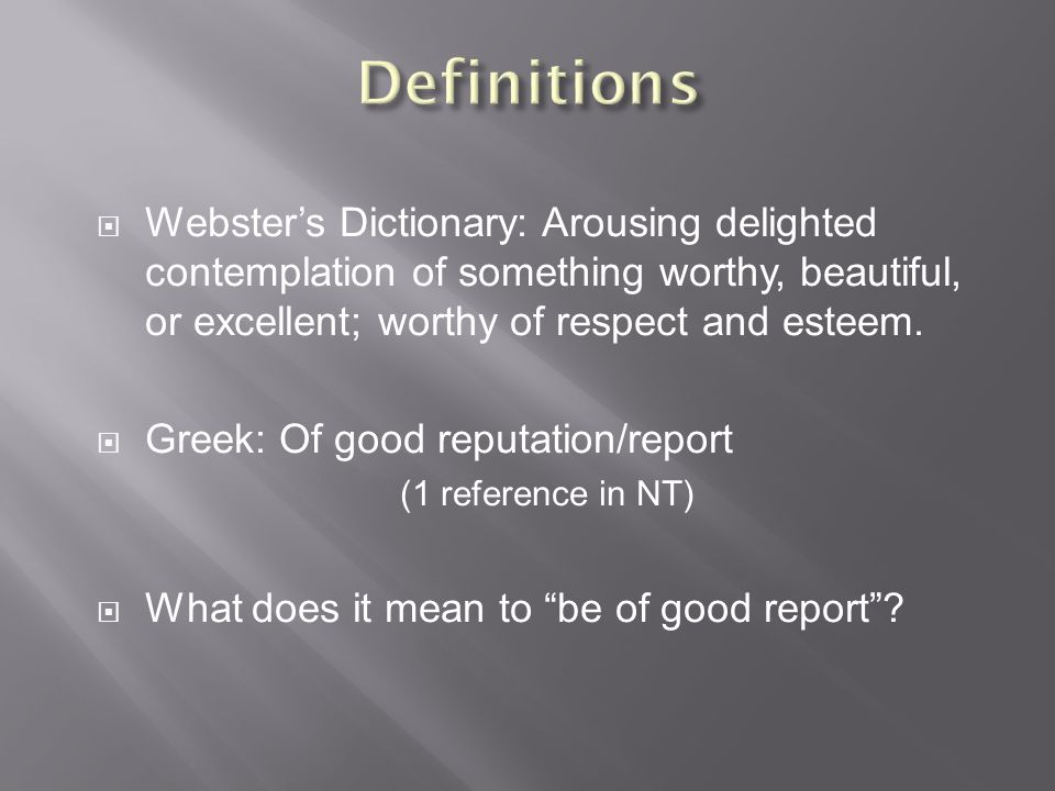  Webster's Dictionary: Arousing delighted contemplation of something worthy, beautiful, or excellent; worthy of respect and esteem.