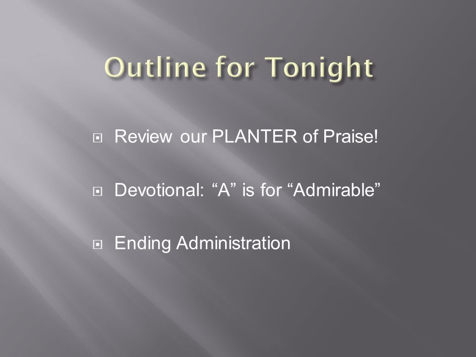  Review our PLANTER of Praise!  Devotional: A is for Admirable  Ending Administration