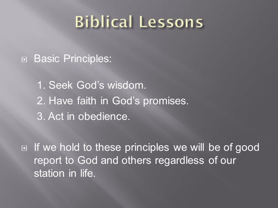  Basic Principles: 1. Seek God's wisdom. 2. Have faith in God's promises.