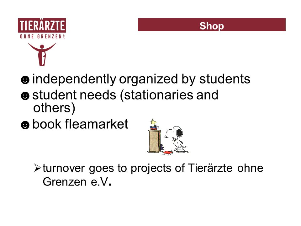 ☻independently organized by students ☻student needs (stationaries and others) ☻book fleamarket  turnover goes to projects of Tierärzte ohne Grenzen e.V.