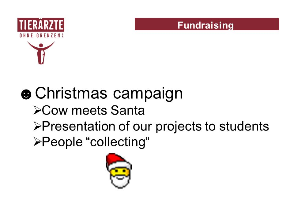 ☻Christmas campaign  Cow meets Santa  Presentation of our projects to students  People collecting Fundraising