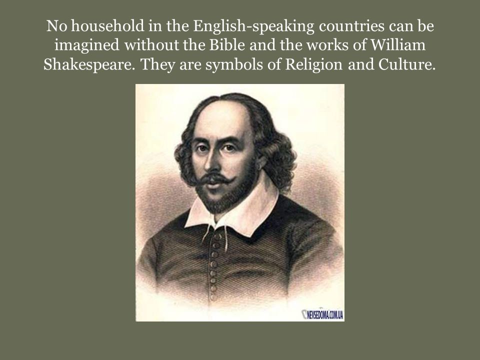 No household in the English-speaking countries can be imagined without the Bible and the works of William Shakespeare.