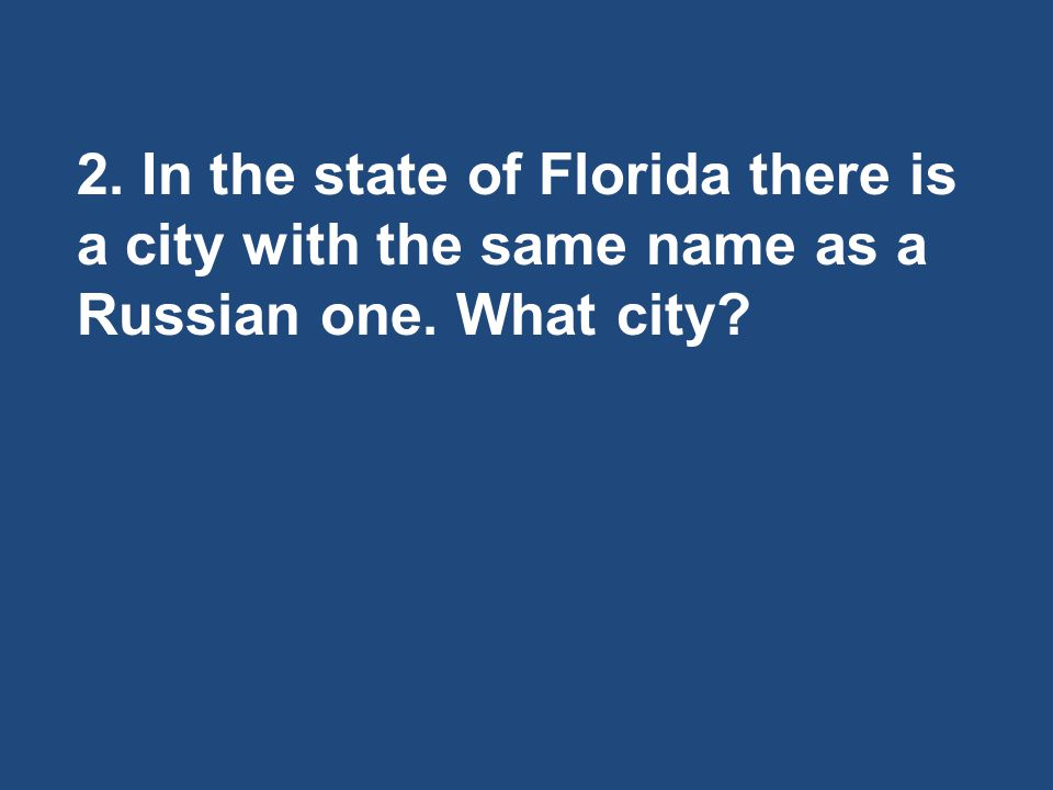 2. In the state of Florida there is a city with the same name as a Russian one. What city?