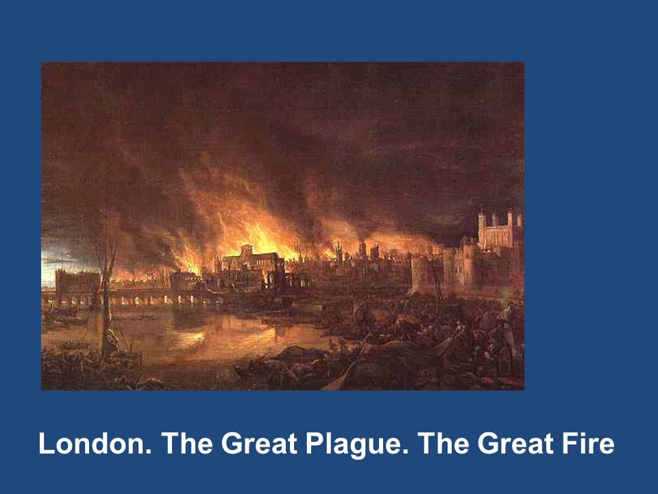 London. The Great Plague. The Great Fire