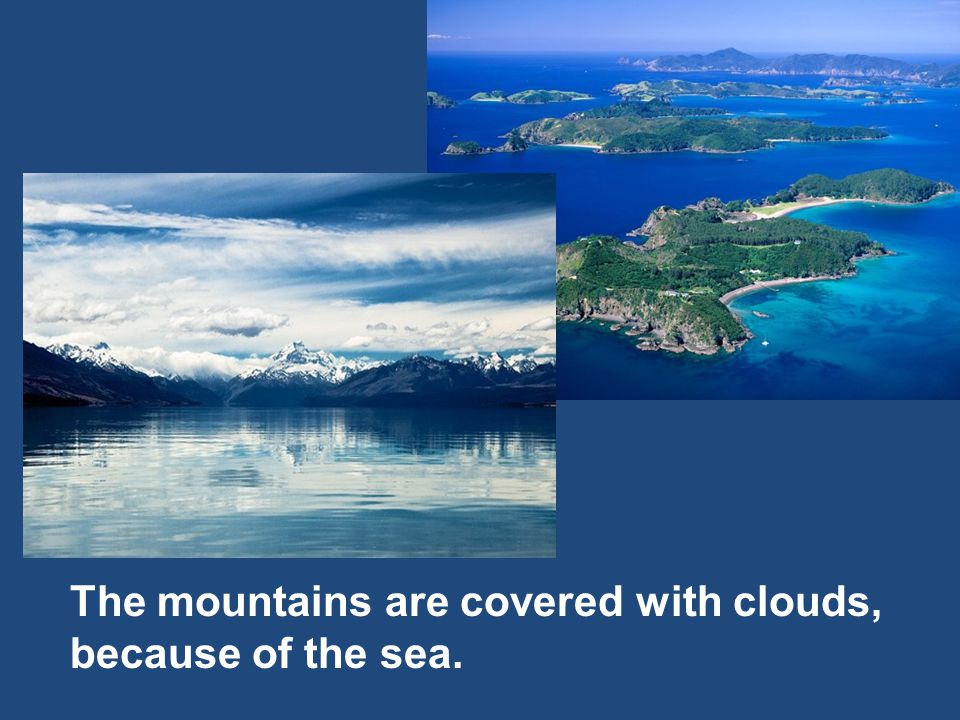 The mountains are covered with clouds, because of the sea.