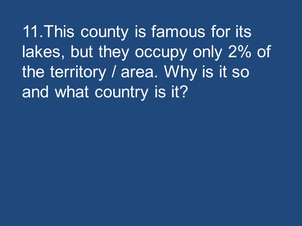 11.This county is famous for its lakes, but they occupy only 2% of the territory / area.