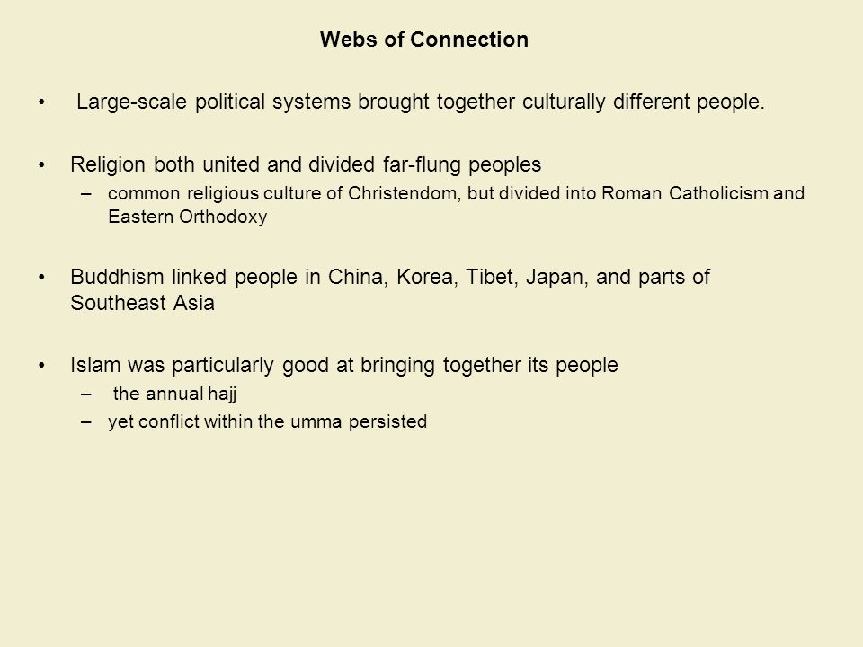 Webs of Connection Large-scale political systems brought together culturally different people. Religion both united and divided far-flung peoples –com