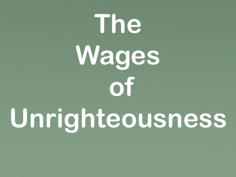 The Wages of Unrighteousness