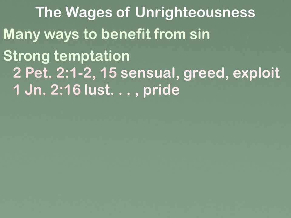 Many ways to benefit from sin The Wages of Unrighteousness Strong temptation 2 Pet.