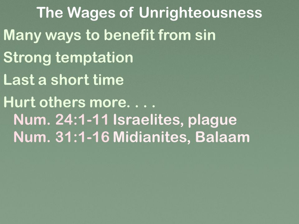 Many ways to benefit from sin The Wages of Unrighteousness Strong temptation Last a short time Hurt others more....