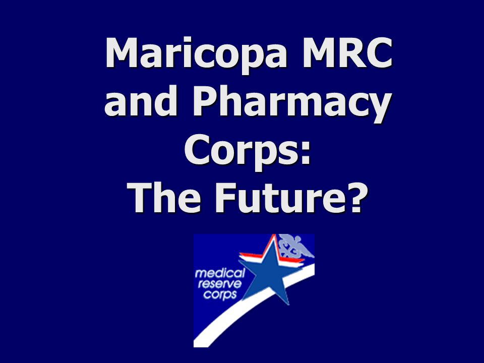 Maricopa MRC and Pharmacy Corps: The Future