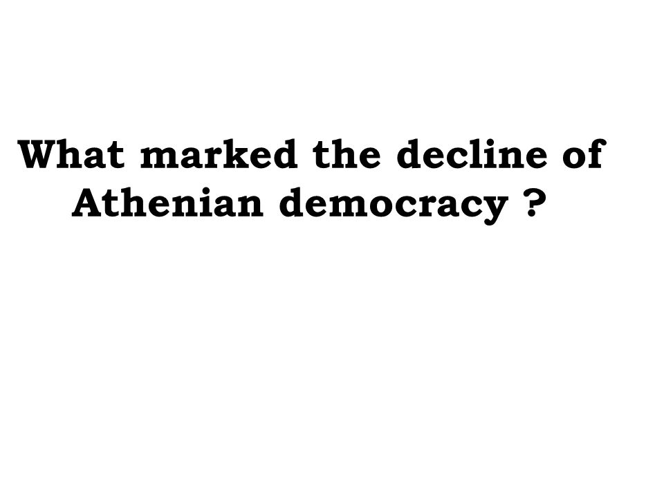What marked the decline of Athenian democracy ?