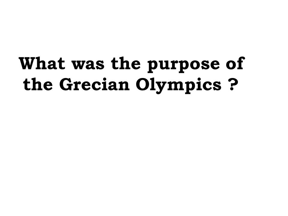 What was the purpose of the Grecian Olympics ?