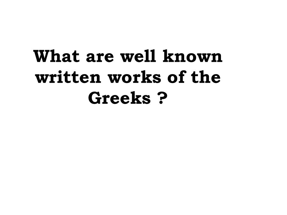 What are well known written works of the Greeks ?