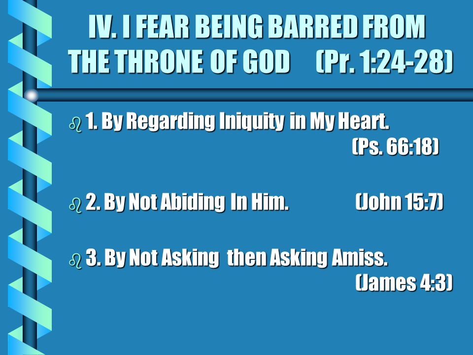 IV. I FEAR BEING BARRED FROM THE THRONE OF GOD (Pr.