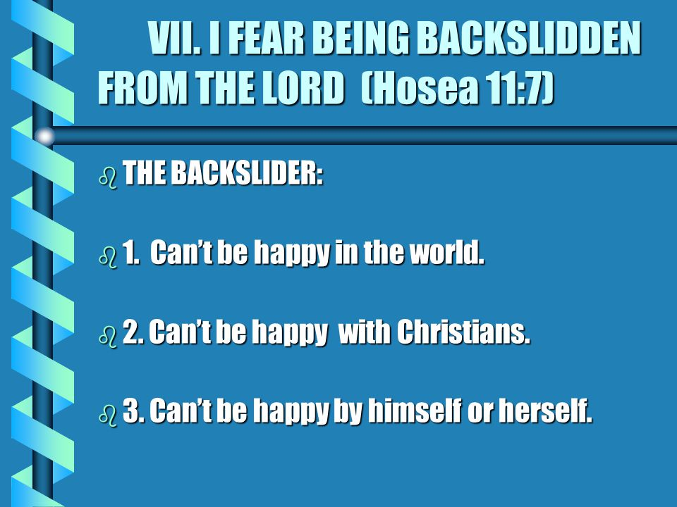 VII. I FEAR BEING BACKSLIDDEN FROM THE LORD (Hosea 11:7) VII.